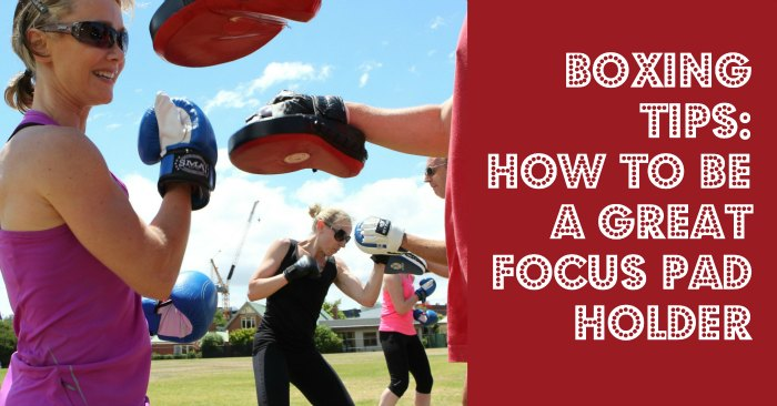 Boxing tips – How to be a great focus pad holder