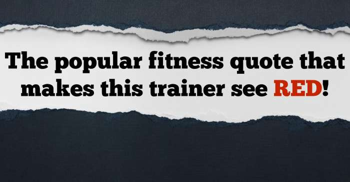 The popular fitness quote that makes me see RED!