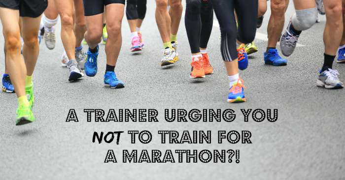 A trainer urging you NOT to train for a marathon?!