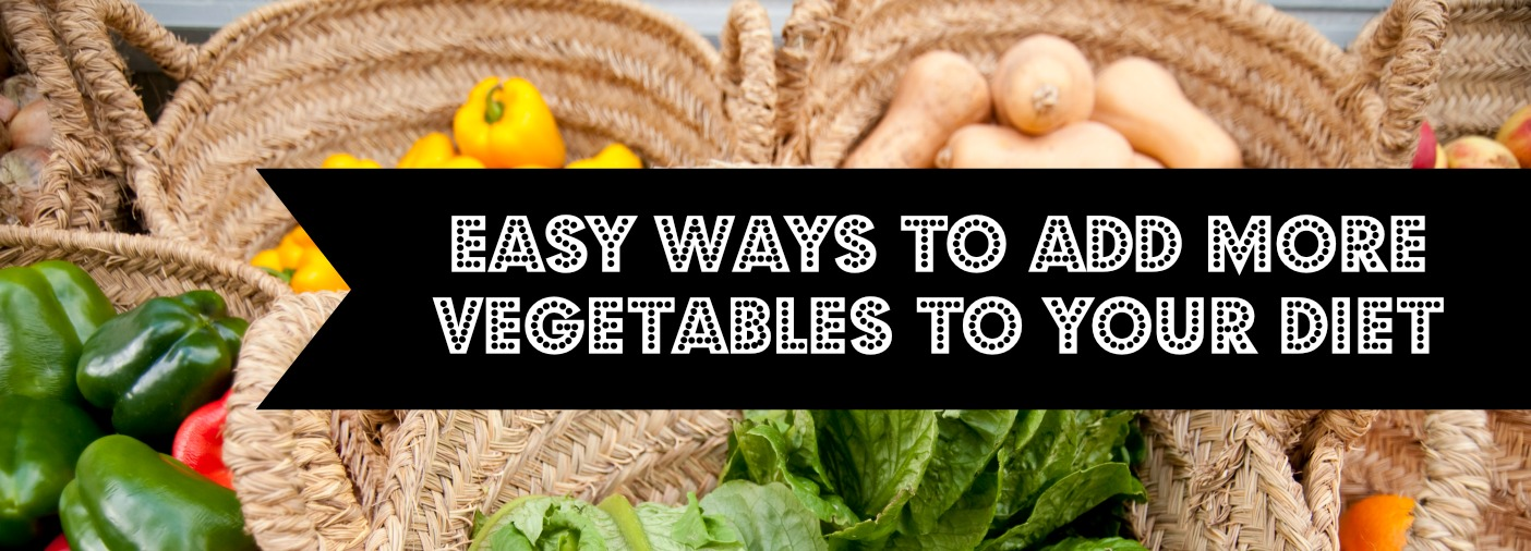 Easy ways to add more vegetables into your diet for optimum health