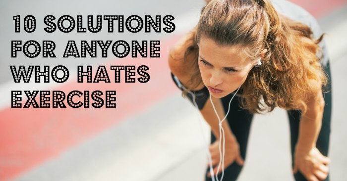 10 Solutions for anyone who hates exercise