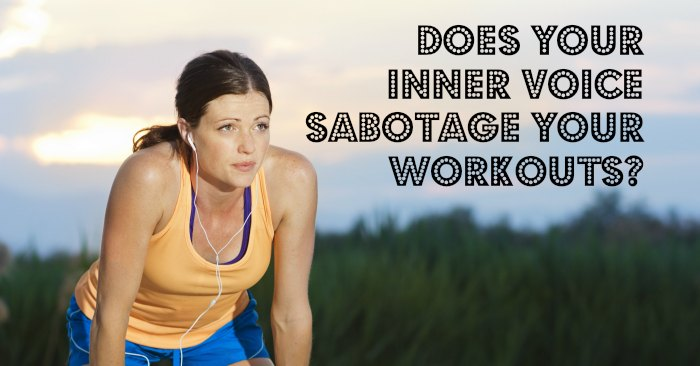 Is your inner voice sabotaging your workouts?