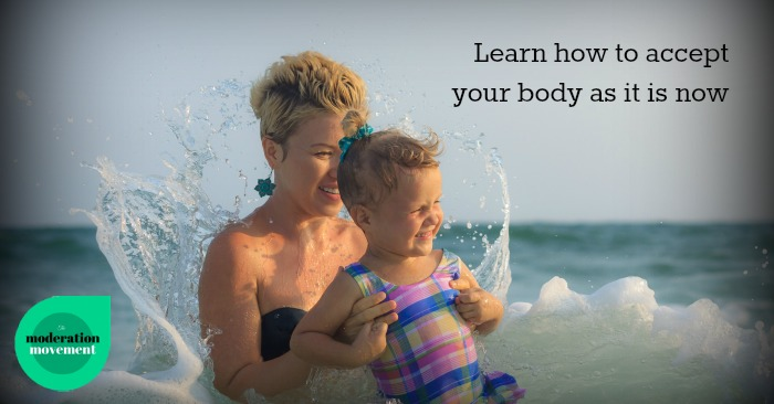 Learn how to accept your body exactly as it is now